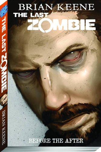 The Last Zombie Volume 4: Before the: Brian Keene