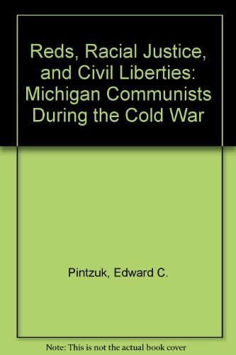 Reds, Racial Justice, and Civil Liberties: Michigan Communists During the Cold War: Pintzuk, Edward...