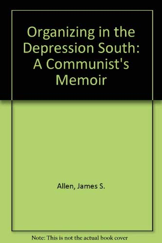 Organizing in the Depression South: A Communist's: James S. Allen