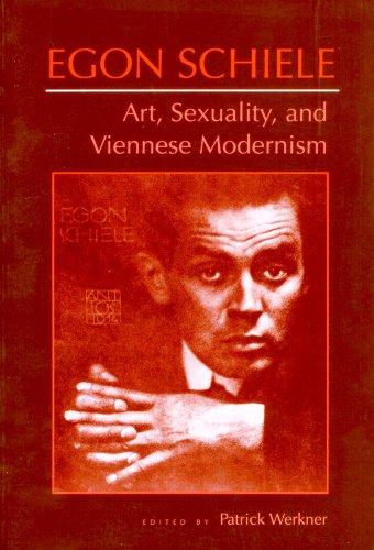Egon Schiele: Art, Sexuality, and Viennese Modernism.: Patrick Werkner, (Editor).