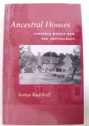 Ancestral Houses: Virginia Woolf and the Aristocracy: Rudikoff, Sonya