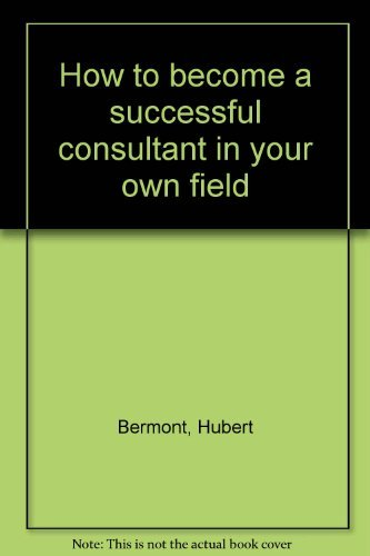 9780930686024: How to become a successful consultant in your own field