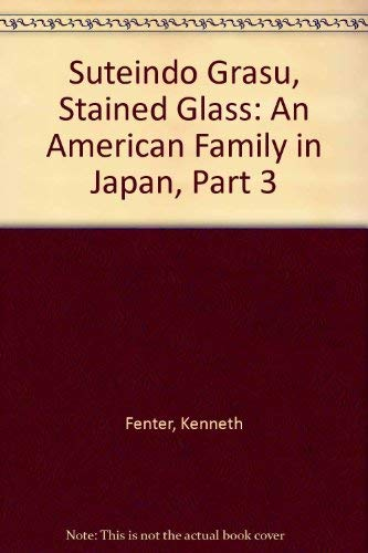 9780930693084: Suteindo Grasu, Stained Glass: An American Family in Japan, Part 3