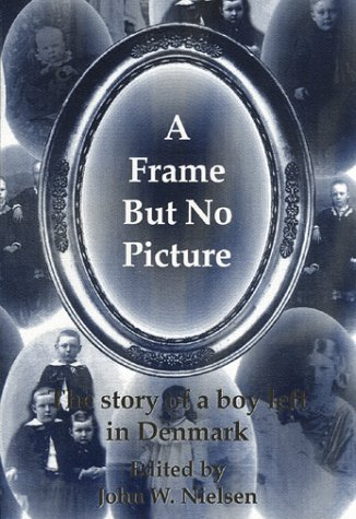 A Frame but No Picture: The Story of a Boy Left in Denmark: Engskow, Ninna; Nielsen, John W.; ...
