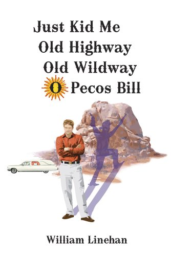 Just Kid Me Old Highway Old Wildway O Pecos Bill: William Linehan
