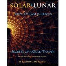 Solar-Lunar Keys To Gold Prices Secrets of: Raymond Merriman