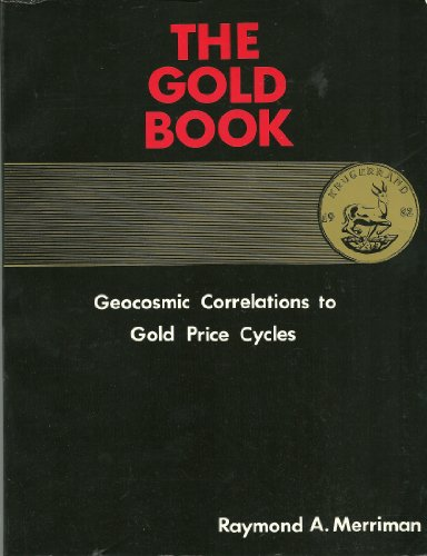 The Gold Book: Geocosmic Correlations to Gold Price Cycles: Merriman, Raymond