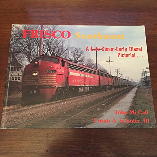 Frisco Southwest: A Late Steam-Early Diesel Pictorial.: McCall, John &