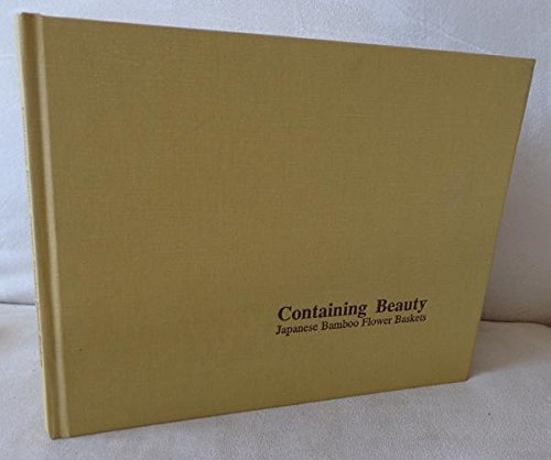 9780930741150: Containing Beauty: Japanese Bamboo Flower Baskets