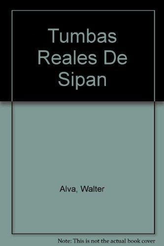 Tumbas Reales De Sipan = Royal Tombs of Sipan: Walter Alva, Christopher B. Donnan