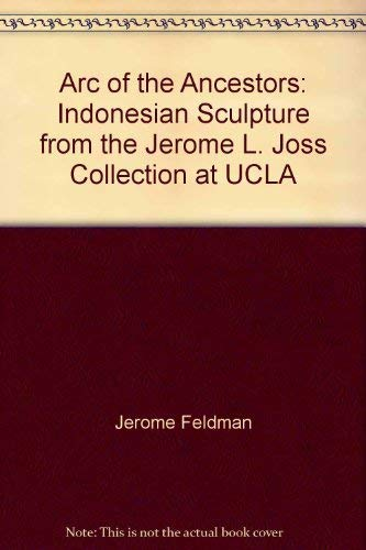 Arc of the Ancestors: Indonesian Sculpture from the Jerome L. Joss Collection at UCLA: Feldman, ...