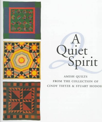 A Quiet Spirit: Amish Quilts from the: Hostein, Jonathan, Herr,