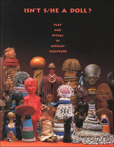9780930741556: Isn't She a Doll: Play and Ritual in African Sculpture