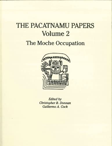The Pacatnamu Papers. Volume 2: The Moche Occupation.: Donnan, Christopher B. and Guillermo A. Cock...