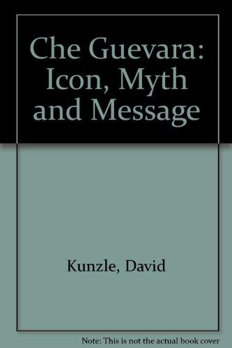 Che Guevara: Icon, Myth, and Message: Kunzle, David