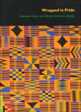 Wrapped in Pride. Ghanaian Kente and African American Identity. With contributions by Agbenyega A...