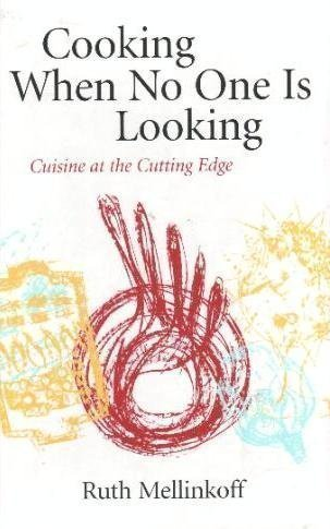 Cooking When No One Is Looking: Cuisine on the Cutting Edge: Ruth Mellinkoff