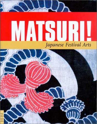 9780930741914: Matsuri!: Japanese Festival Arts (UCLA Fowler Museum of Cultural History Textile Series)