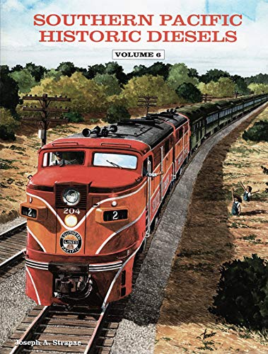 Southern Pacific Historic Diesels Volume 6: The: Strapac, Joseph A.