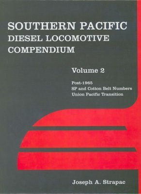 Southern Pacific Diesel Locomotive Compendium, Vol. 2: Post-1965 SP and Cotton Belt Numbers, Union ...