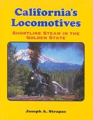 California's Locomotives: Shortline Steam in the Golden: Joseph A Strapac