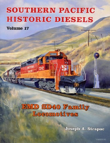 9780930742430: Southern Pacific Historic Diesels Volume 17: EMD SD40 Family Locomotives