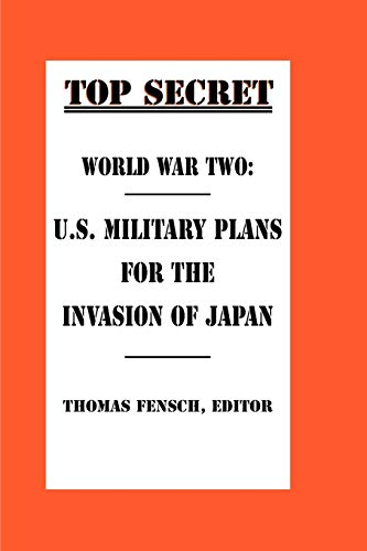 9780930751067: World War Two: U.S. Military Plans for the Invasion of Japan (Top Secret (New Century))