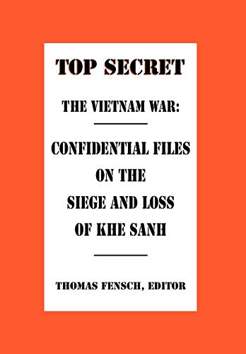 9780930751074: The Vietnam War: Confidential Files on the Siege and Loss of Khe Sanh (Top Secret (New Century))