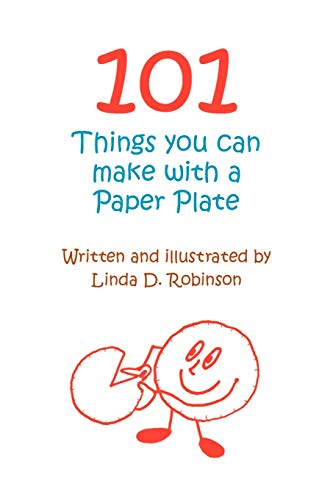 101 Things you can make with a Paper Plate: Linda D. Robinson