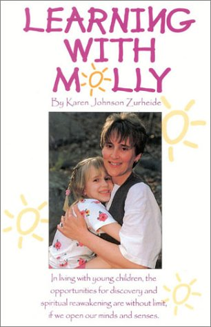 9780930753221: Learning with Molly : A Mother Grows and Learns Along With Her Preschool Daughter and Gains Knowledge, Insight and Spiritual Strength