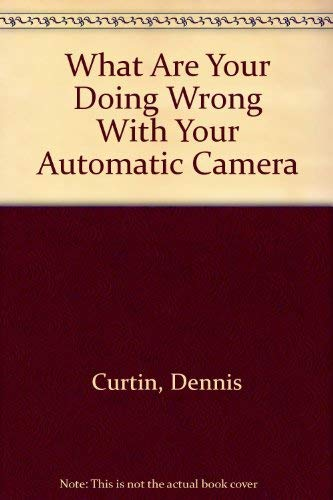 9780930764203: What Are Your Doing Wrong With Your Automatic Camera