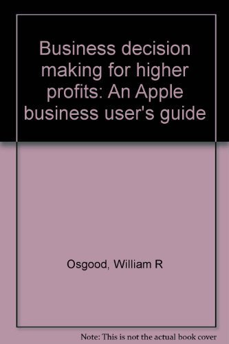 Business decision making for higher profits: An Apple business user's guide: Osgood, William R