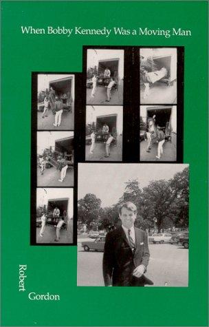 When Bobby Kennedy Was a Moving Man: Gordon, Robert Ellis