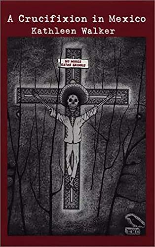 Crucifixion in Mexico: Walker, Kathleen