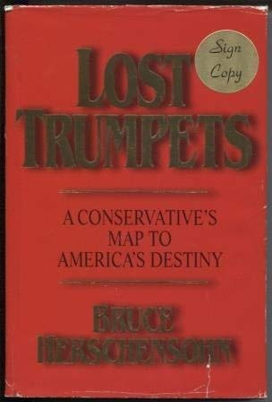 Lost Trumpets: a Conservative's Map to America's: Herschensohn, Bruce