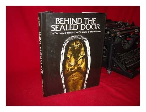 9780930790011: Behind the Sealed Door: The Discovery of the Tomb and Treasures of Tutankhamun