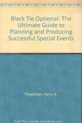 Black Tie Optional: The Ultimate Guide to Planning and Producing Successful Special Events: Harry A...
