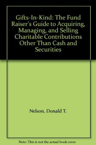 9780930807238: Gifts-In-Kind: The Fund Raiser's Guide to Acquiring, Managing, and Selling Charitable Contributions Other Than Cash and Securities