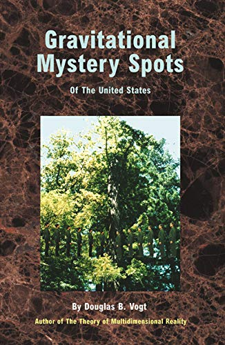 Gravitational Mystery Spots of the United States : Explained Using the Theory of Multidimensional ...
