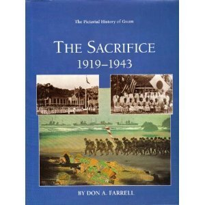 The Sacrifice of Guam, 1919-1943 (The Pictorial History of Guam): Don A. Farrell