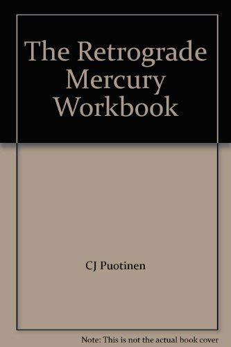 The Retrograde Mercury Workbook: C. J. Puotinen