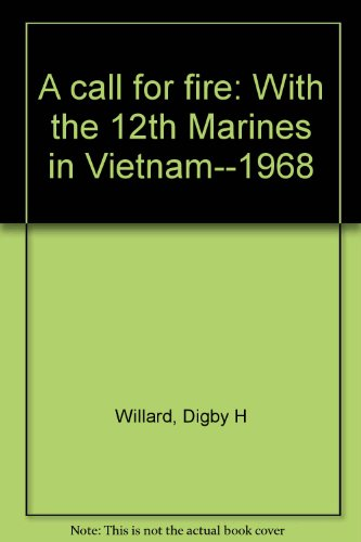 9780930851033: A Call for Fire: With the 12th Marines in Vietnam, 1968
