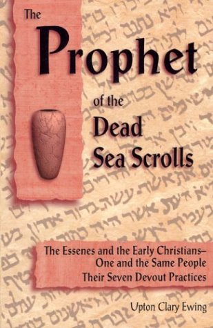 9780930852245: The Prophet of the Dead Sea Scrolls: The Essenes and the Early Christians-One and the Same People. Their Seven Devout Practices