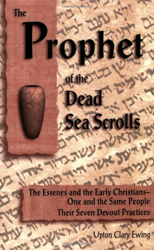 9780930852269: The Prophet of the Dead Sea Scrolls: The Essenes and the Early Christians-One and the Same Holy People. Their Seven Devout Practices