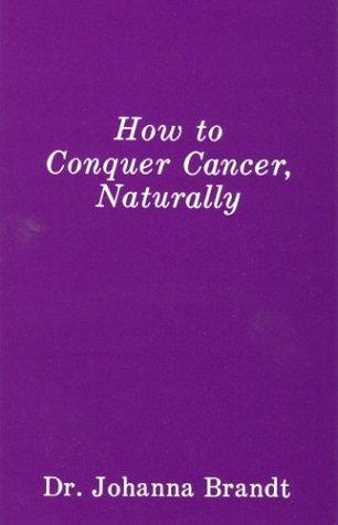How to Conquer Cancer, Naturally (Paperback): Johanna Brandt