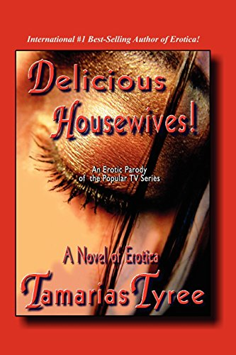 9780930865795: Delicious Housewives! an Erotic Parody of the Popular TV Series Desperate Housewives - A Novel of Erotica