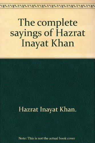 the Complete Sayings of Hazrat Inayat Khan - Gayan, Vadan, Nirtan; Aphorisms; the Bowl of Saki: ...
