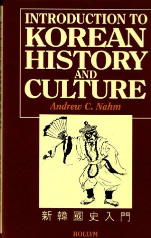Introduction to Korean History and Culture: Andrew C. Nahm