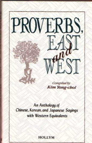 Proverbs, East And West: An Anthology of: Yong-Chol, Kim