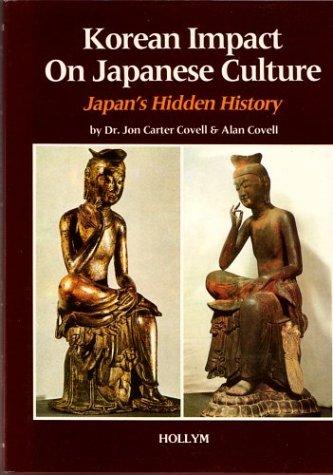 KOREAN IMPACT ON JAPANESE CULTURE. Japan's Hidden: Covell, Dr. John